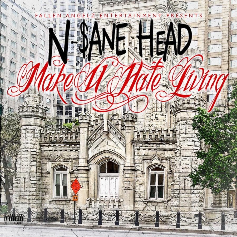 """N-$ane Head """"Make U Hate Living""""  Single"""